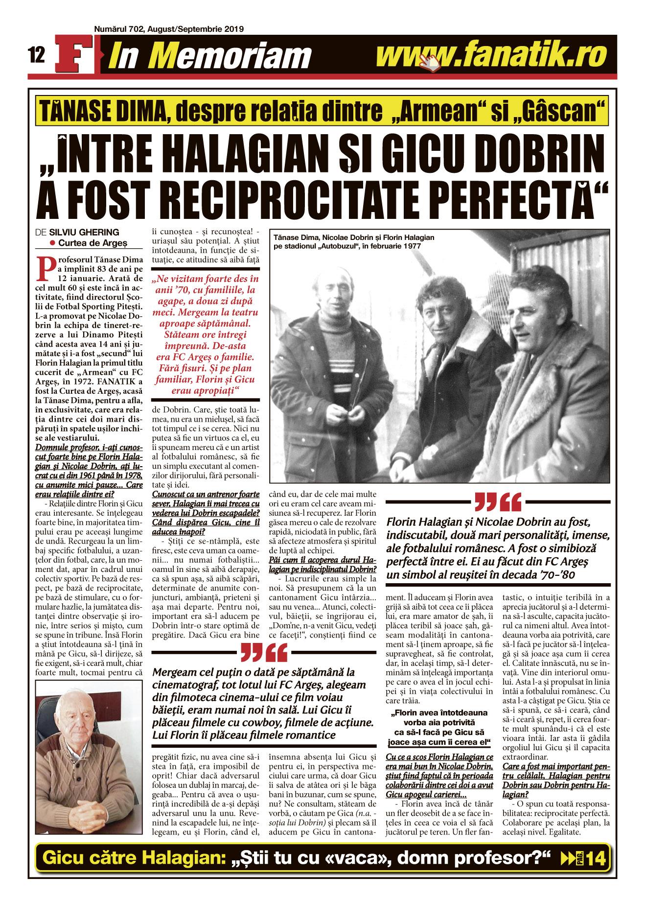 Profesorul Tănase Dima a lucrat cu Gicu Dobrin și Florin Halagien mulți ani. Amintirile sale despre cei doi mari dispăruți fac parte din istoria fotbalului românesc și îi definește perfect pe Gicu și Hala
